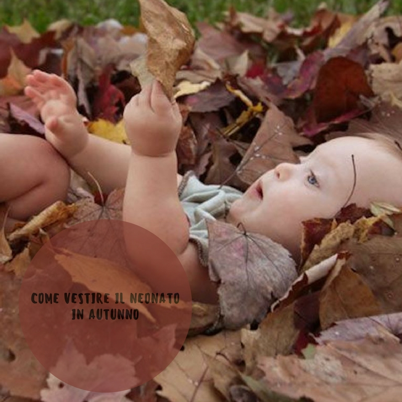 Come vestire il neonato in autunno e nelle mezze stagioni